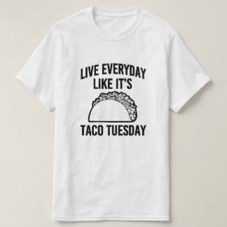Liver everyday like it's taco Tuesday funny saying T-Shirt