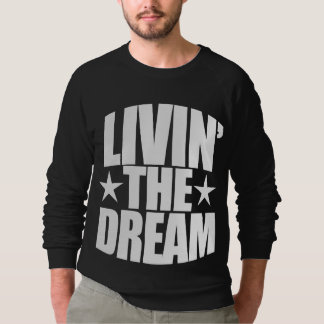 Livin the dream sweatshirt