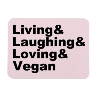 Living and Laughing and Loving and Vegan (blk) Magnet