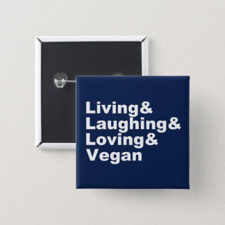 Living and Laughing and Loving and Vegan (wht) 2 Inch Square Button