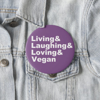 Living and Laughing and Loving and Vegan (wht) 4 Inch Round Button