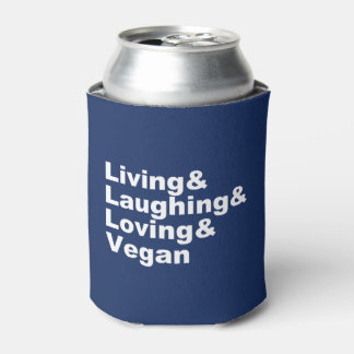 Living and Laughing and Loving and Vegan (wht) Can Cooler