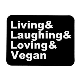 Living and Laughing and Loving and Vegan (wht) Magnet