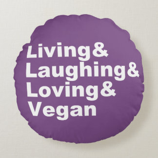 Living and Laughing and Loving and Vegan (wht) Round Pillow
