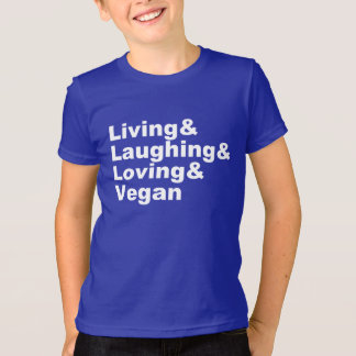 Living and Laughing and Loving and Vegan (wht) T-Shirt