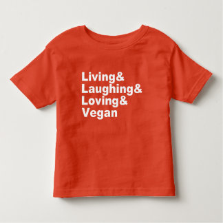 Living and Laughing and Loving and Vegan (wht) Toddler T-shirt
