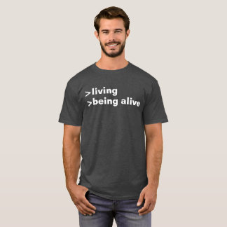 living being alive T-Shirt