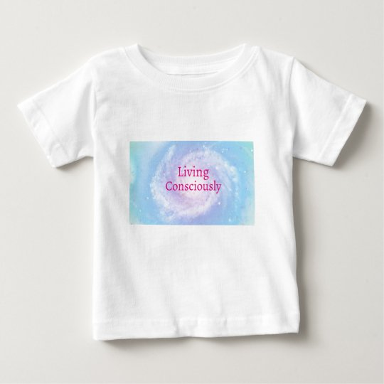 Living Consciously Baby T-Shirt