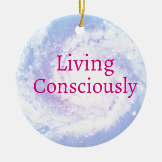 Living Consciously Ceramic Ornament