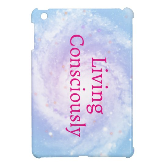 Living Consciously Cover For The iPad Mini