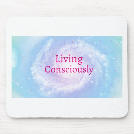 Living Consciously Mouse Pad