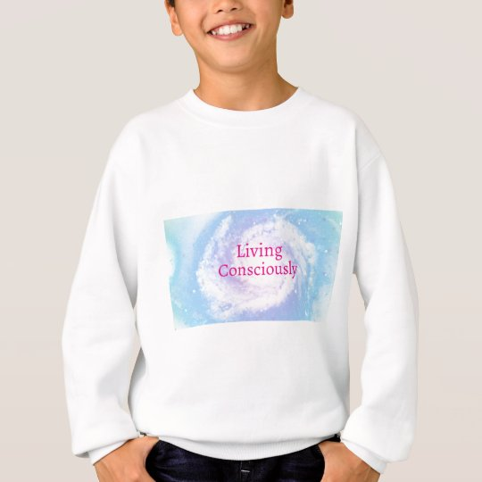 Living Consciously Sweatshirt