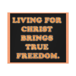 Living For Christ Brings True Freedom. Canvas Print