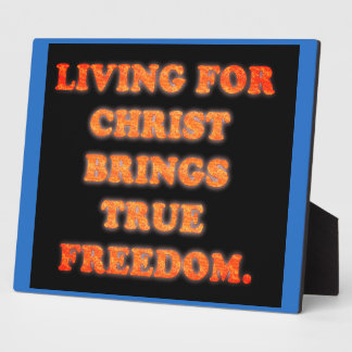 Living For Christ Brings True Freedom. Display Plaque