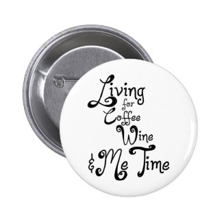 Living for Coffee, Wine, and Me Time 2 Inch Round Button