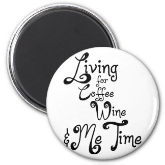 Living for Coffee, Wine, and Me Time 2 Inch Round Magnet