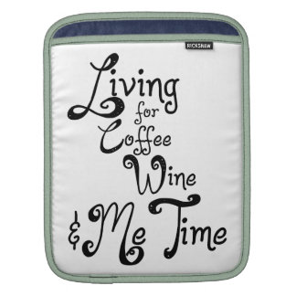 Living for Coffee, Wine, and Me Time Sleeves For iPads