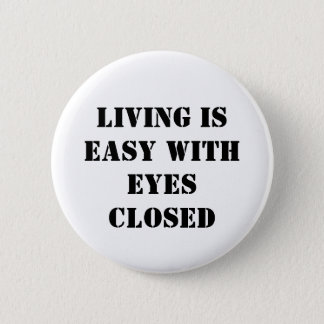Living is easy with eyes closed 2 inch round button