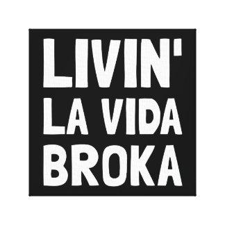 Living La Vida Broka Canvas Prints
