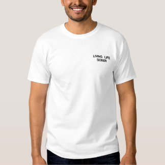 Living Life Sober Embroidered T-Shirt