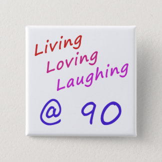 Living Loving Laughing At 90 2 Inch Square Button