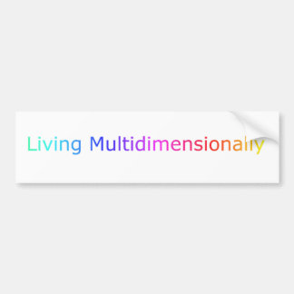 Living Multidimensionally Bumper Sticker