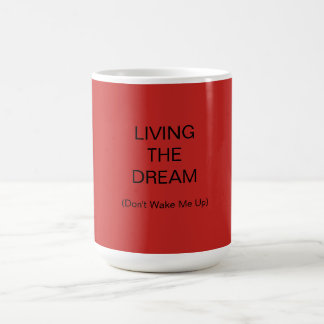 Living The Dream - (Don't Wake Me Up) - Mug