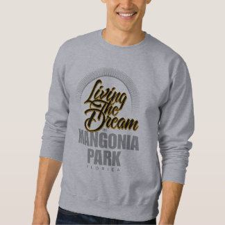 Living the Dream in Mangonia Park Sweatshirt