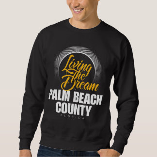 Living the Dream in Palm Beach County Sweatshirt