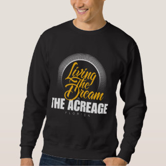 Living the Dream in The Acreage Sweatshirt