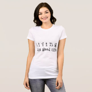 Living the good life, Typography Inspirational T-Shirt