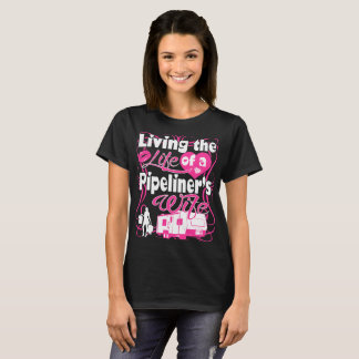 Living The Life Of A Pipeliners Wife Tshirt