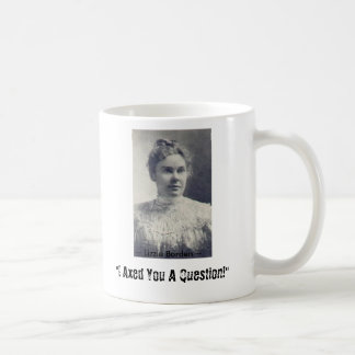 "Lizzie Borden, ""I Axed You A Question!"", ~ L... Coffee Mug"