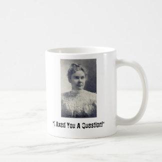 "Lizzie Borden, ""I Axed You A Question!"", ~ L... Coffee Mug"