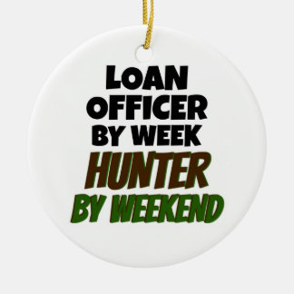 Loan Officer by Day Hunter by Weekend Ceramic Ornament