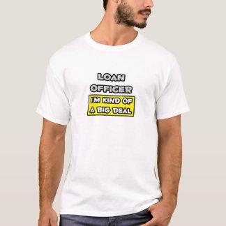 Loan Officer .. I'm Kind of a Big Deal T-Shirt