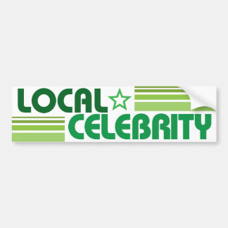 Local Celebrity bumper sticker