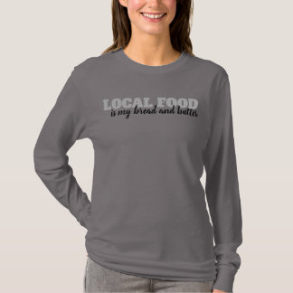 Local Food is My Bread and Butter Shirt