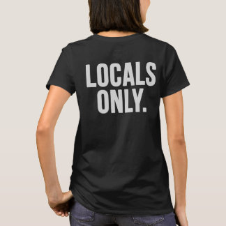 Locals only. Go home T-Shirt