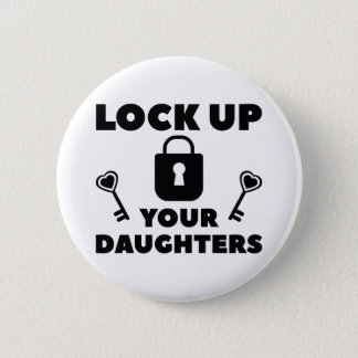 Lock Up You Daughters 2 Inch Round Button