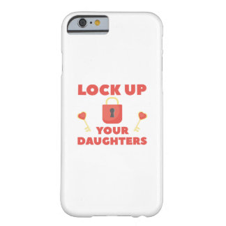 Lock Up You Daughters Barely There iPhone 6 Case