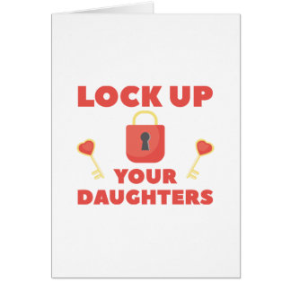 Lock Up You Daughters Card