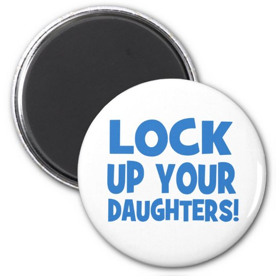 Lock Up Your Daughters! 2 Inch Round Magnet