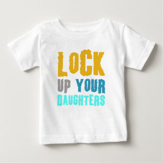 lock up your daughters! baby T-Shirt