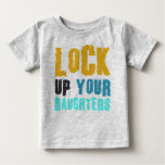 lock up your daughters shirt