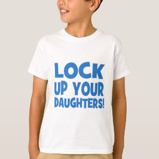 Lock Up Your Daughters! T-Shirt