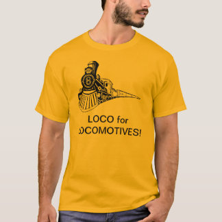 Loco for Locomotives T-Shirt