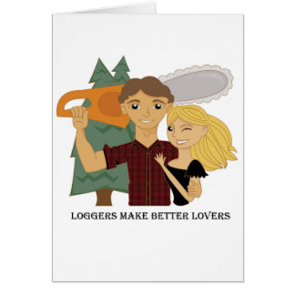 Loggers Make Better Lovers Card