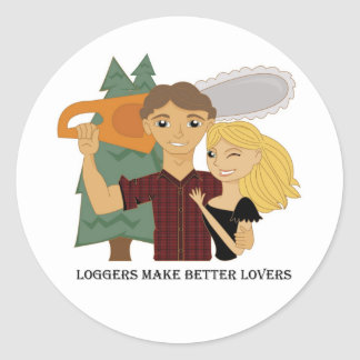 Loggers Make Better Lovers Classic Round Sticker