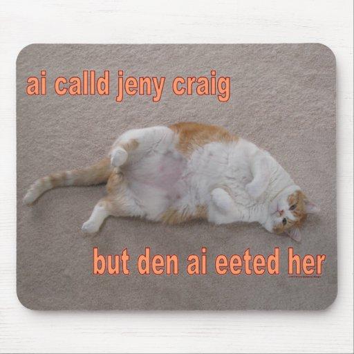 LOL CAT: ai calld jeny craig-but den ai eeted her Mousepads